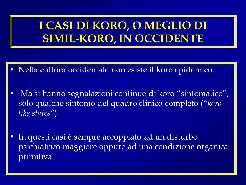 I CASI DI KORO, O MEGLIO DI SIMIL-KORO, IN OCCIDENTE Nella cultura occidentale non esiste il koro epidemico. Ma si hanno segnalazioni continue di koro