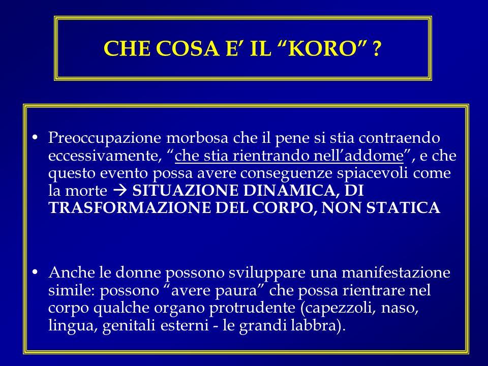 FORME CLINICHE DEL KORO 1.Koro epidemico: 1.Koro epidemico: (solo in determinate aree geografiche: Sud-Est asiatico).