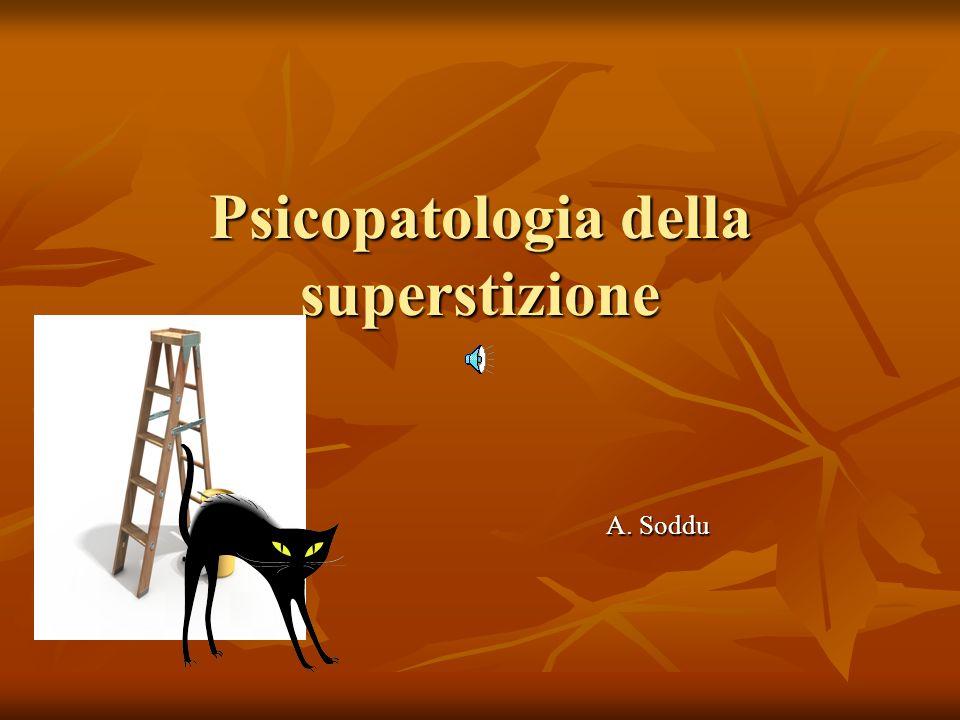 Psicopatologia della superstizione A. Soddu