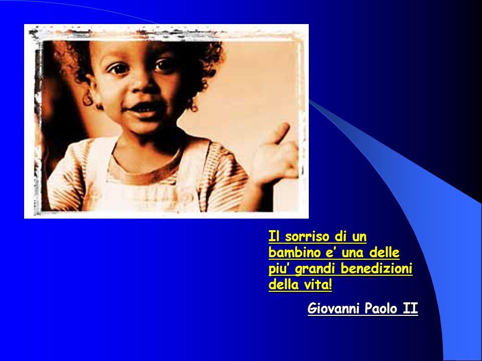 Il sorriso di un bambino e una delle piu grandi benedizioni della vita! Giovanni Paolo II