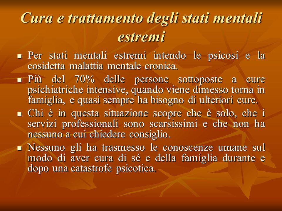 Cura e trattamento degli stati mentali estremi Per stati mentali estremi intendo le psicosi e la cosidetta malattia mentale cronica. Per stati mentali