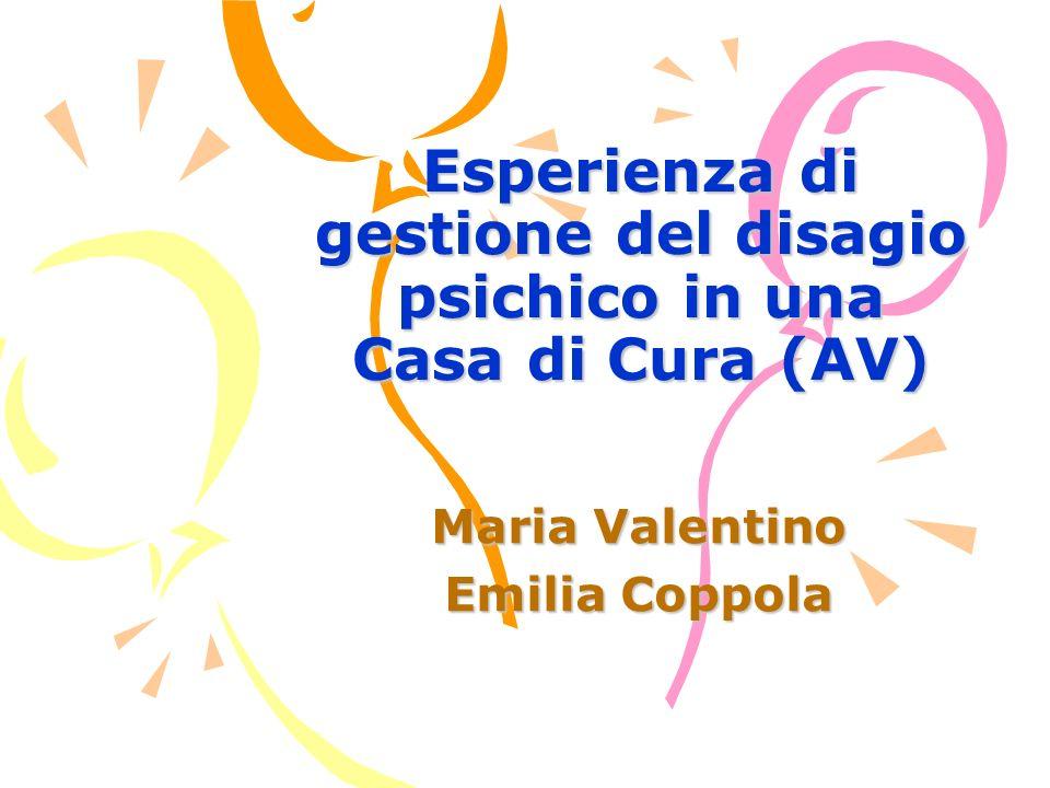 Esperienza di gestione del disagio psichico in una Casa di Cura (AV) Maria Valentino Emilia Coppola