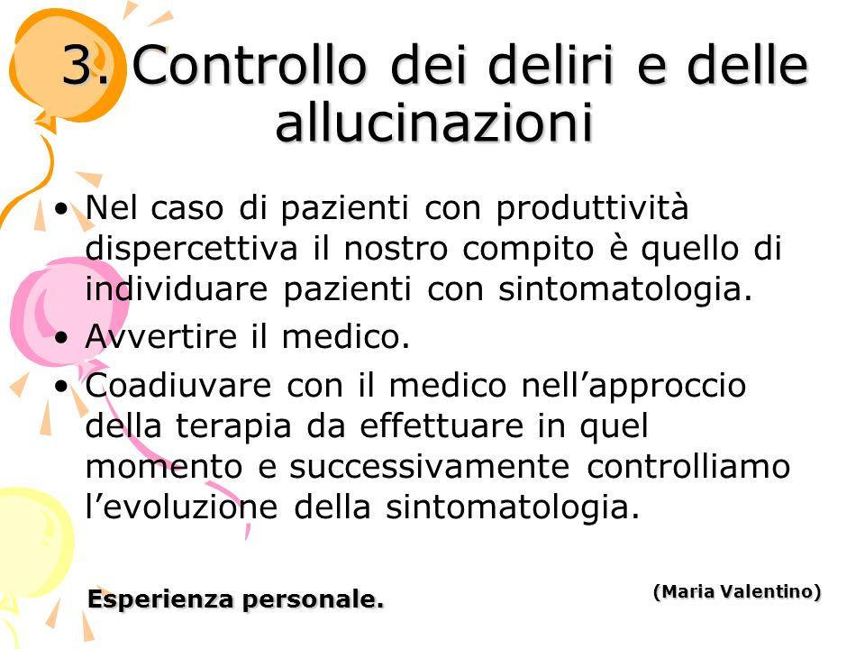 3. Controllo dei deliri e delle allucinazioni Nel caso di pazienti con produttività dispercettiva il nostro compito è quello di individuare pazienti c