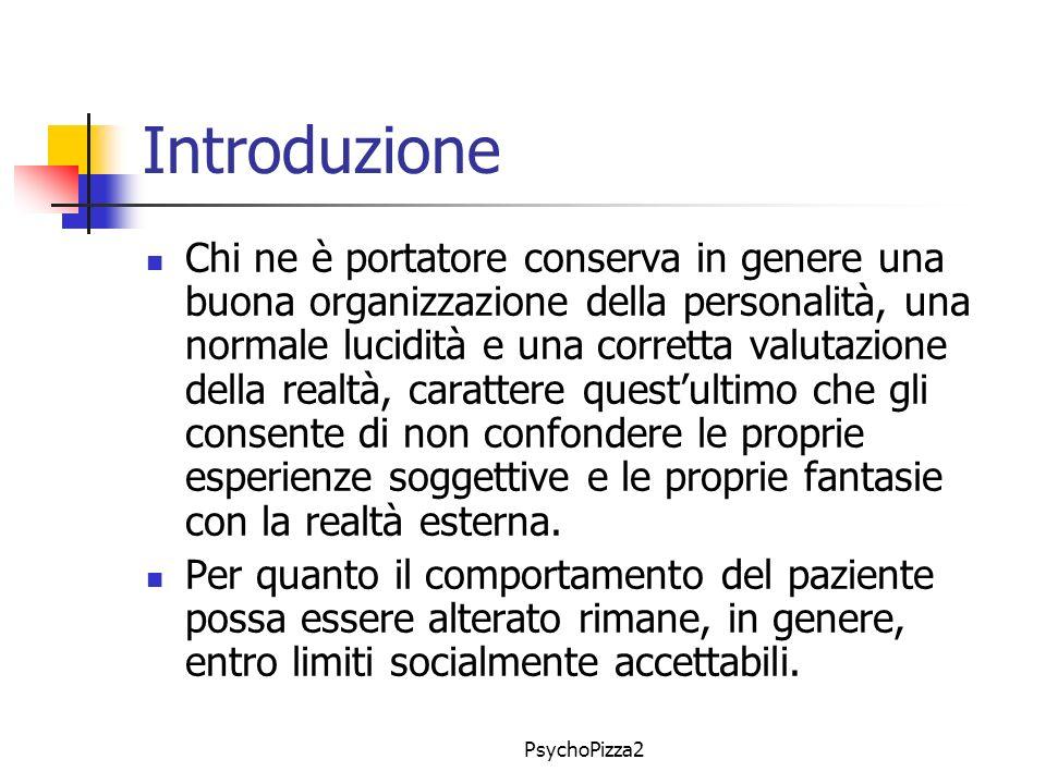 PsychoPizza2 Introduzione Chi ne è portatore conserva in genere una buona organizzazione della personalità, una normale lucidità e una corretta valuta