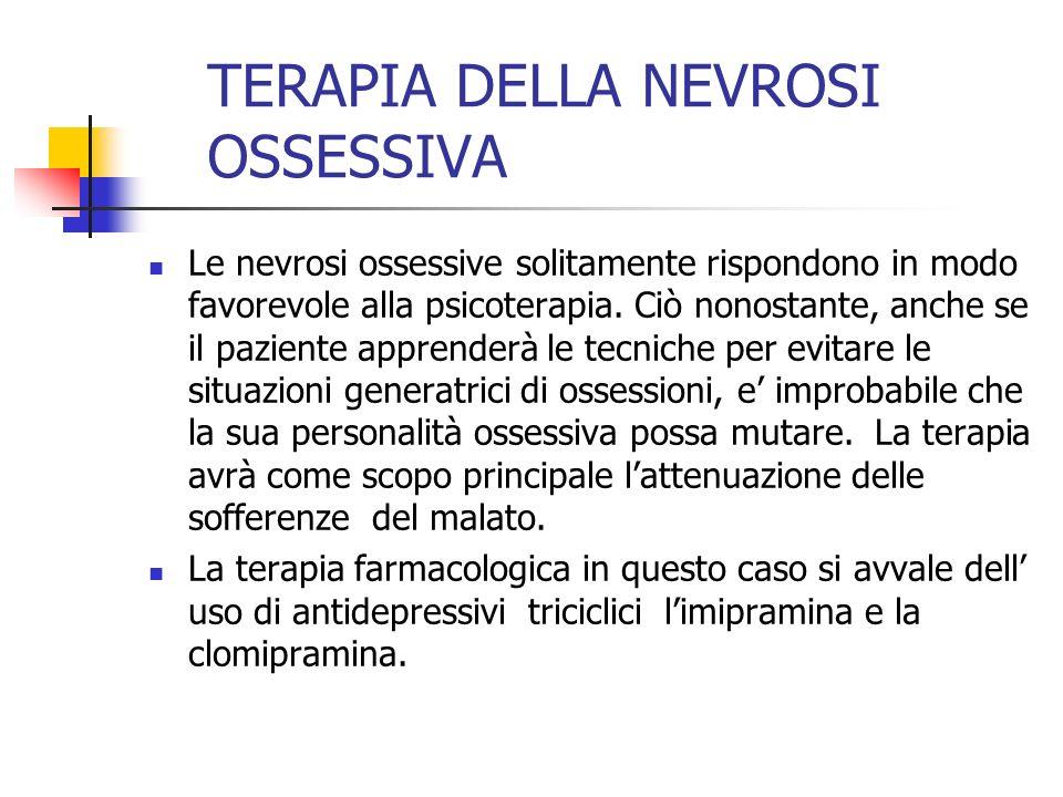 TERAPIA DELLA NEVROSI OSSESSIVA Le nevrosi ossessive solitamente rispondono in modo favorevole alla psicoterapia. Ciò nonostante, anche se il paziente