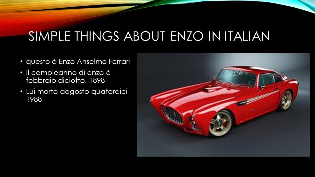 SIMPLE THINGS ABOUT ENZO IN ITALIAN questo è Enzo Anselmo Ferrari Il compleanno di enzo è febbraio diciotto, 1898 Lui morto aogosto quatordici 1988