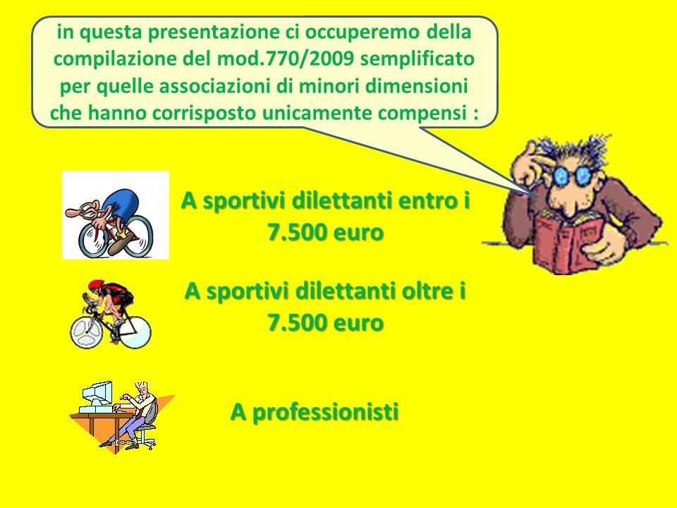 A sportivi dilettanti entro i 7.500 euro A professionisti A sportivi dilettanti oltre i 7.500 euro in questa presentazione ci occuperemo della compila