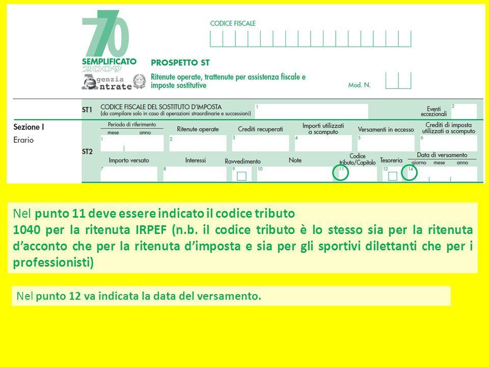 Nel punto 11 deve essere indicato il codice tributo 1040 per la ritenuta IRPEF (n.b. il codice tributo è lo stesso sia per la ritenuta dacconto che pe