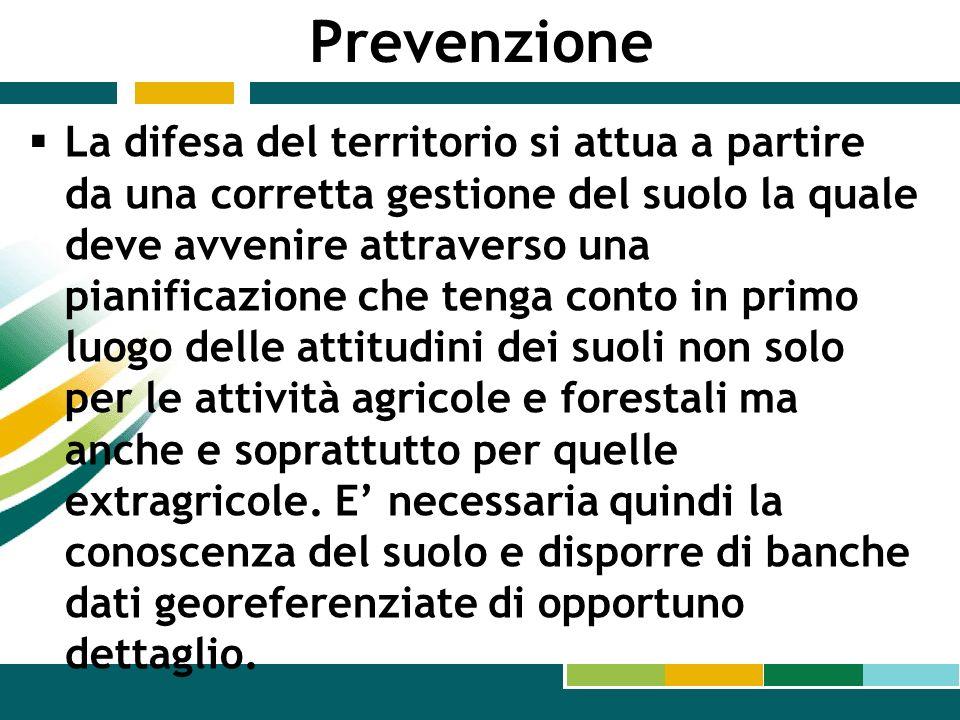 Prevenzione La difesa del territorio si attua a partire da una corretta gestione del suolo la quale deve avvenire attraverso una pianificazione che te