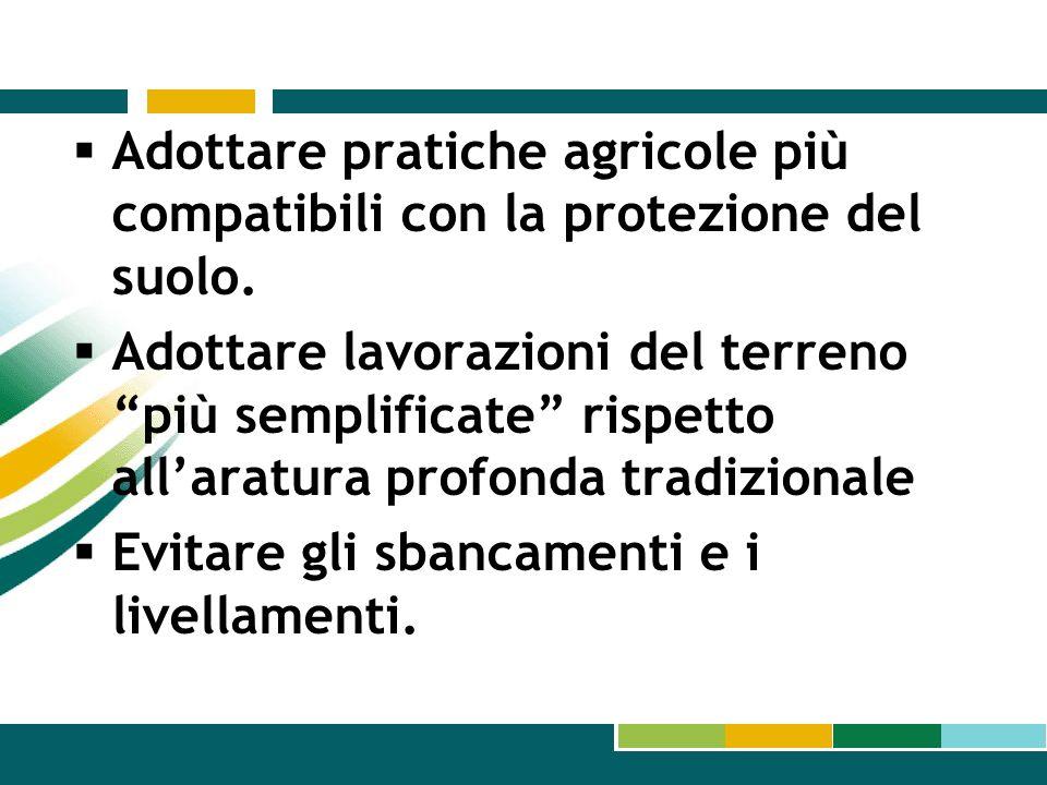 Adottare pratiche agricole più compatibili con la protezione del suolo. Adottare lavorazioni del terreno più semplificate rispetto allaratura profonda