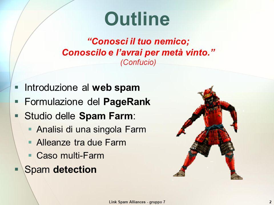 Link Spam Alliances - gruppo 72 Outline Introduzione al web spam Formulazione del PageRank Studio delle Spam Farm: Analisi di una singola Farm Alleanz