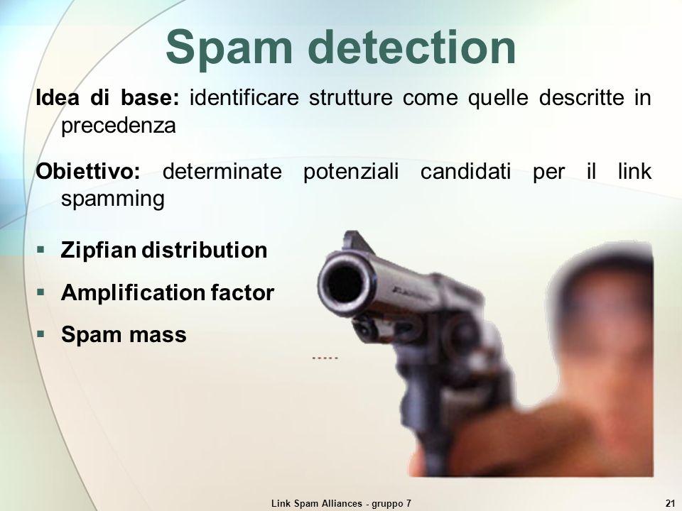 Link Spam Alliances - gruppo 721 Spam detection Idea di base: identificare strutture come quelle descritte in precedenza Obiettivo: determinate potenz