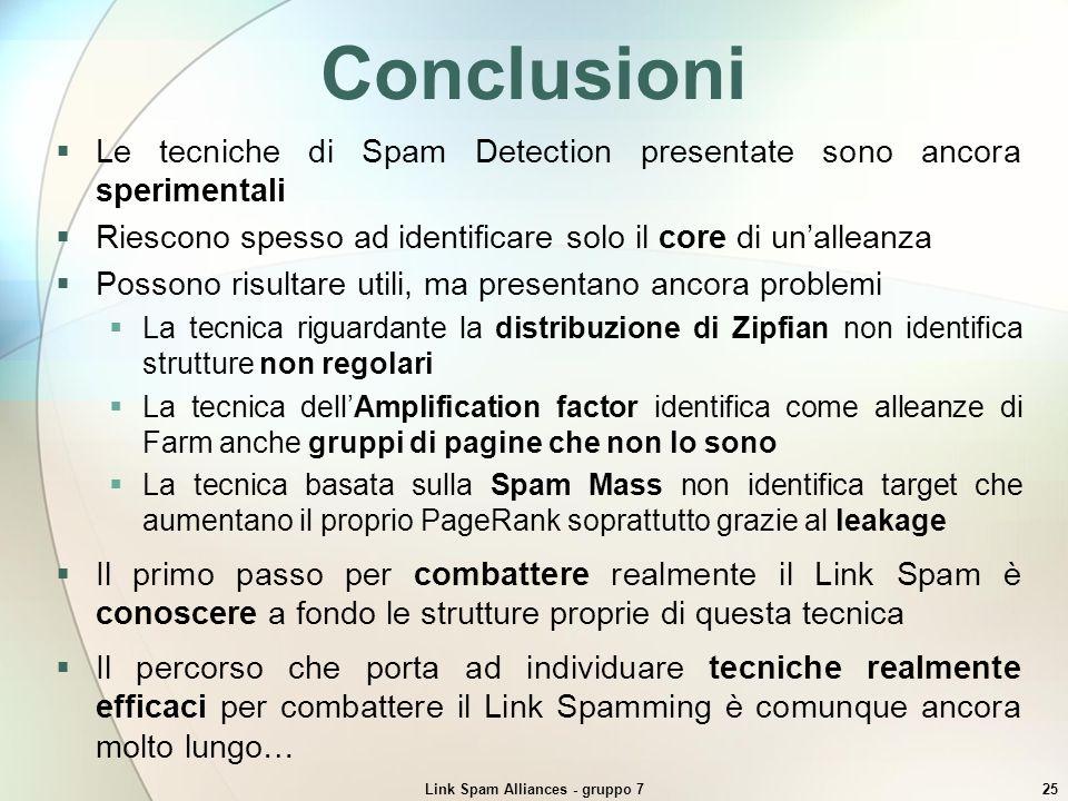 Link Spam Alliances - gruppo 725 Conclusioni Le tecniche di Spam Detection presentate sono ancora sperimentali Riescono spesso ad identificare solo il