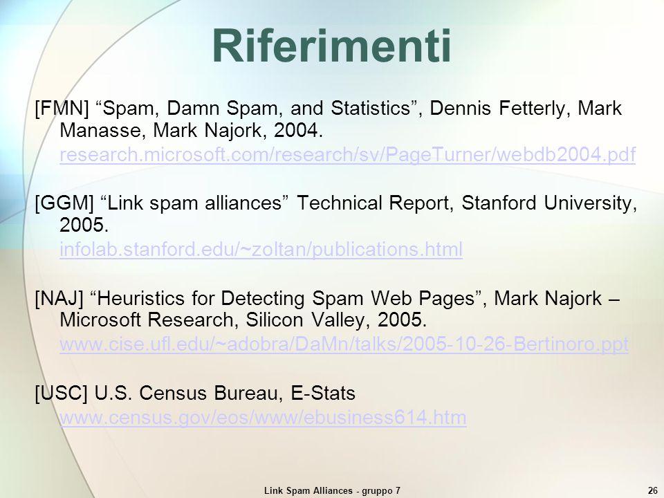 Link Spam Alliances - gruppo 726 Riferimenti [FMN] Spam, Damn Spam, and Statistics, Dennis Fetterly, Mark Manasse, Mark Najork, 2004. research.microso
