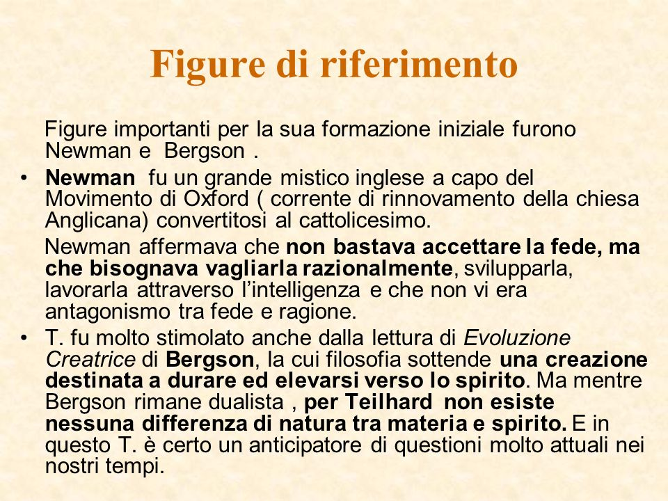 Figure di riferimento Figure importanti per la sua formazione iniziale furono Newman e Bergson. Newman fu un grande mistico inglese a capo del Movimen