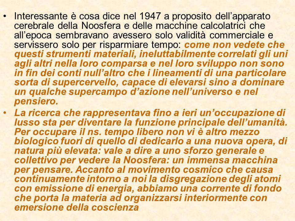 Interessante è cosa dice nel 1947 a proposito dellapparato cerebrale della Noosfera e delle macchine calcolatrici che allepoca sembravano avessero sol