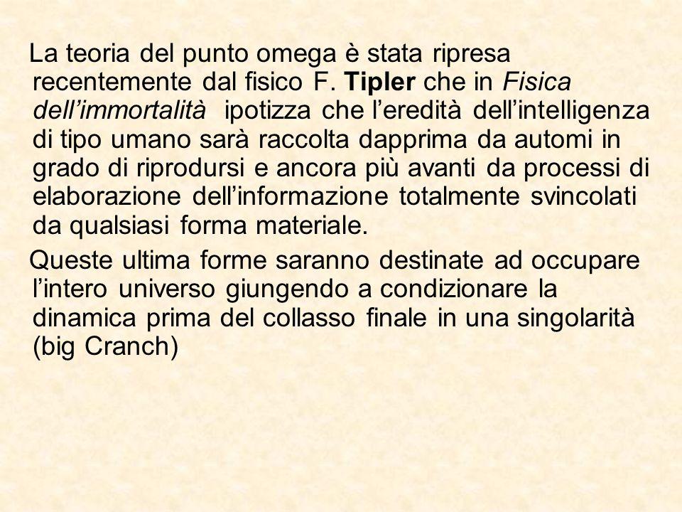 La teoria del punto omega è stata ripresa recentemente dal fisico F. Tipler che in Fisica dellimmortalità ipotizza che leredità dellintelligenza di ti