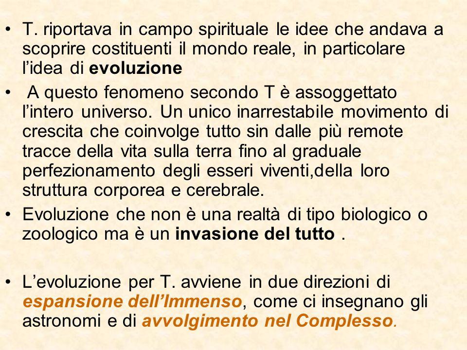 T. riportava in campo spirituale le idee che andava a scoprire costituenti il mondo reale, in particolare lidea di evoluzione A questo fenomeno second