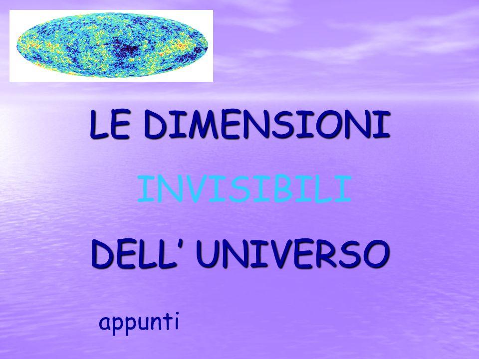 LE DIMENSIONI INVISIBILI DELL UNIVERSO appunti