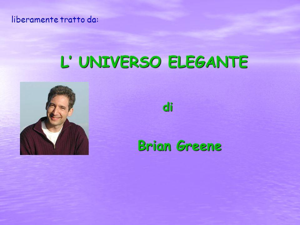 Brian Greene L UNIVERSO ELEGANTE di liberamente tratto da: