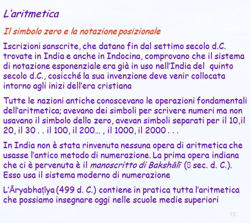 18 Laritmetica Il simbolo zero e la notazione posizionale Iscrizioni sanscrite, che datano fin dal settimo secolo d.C.