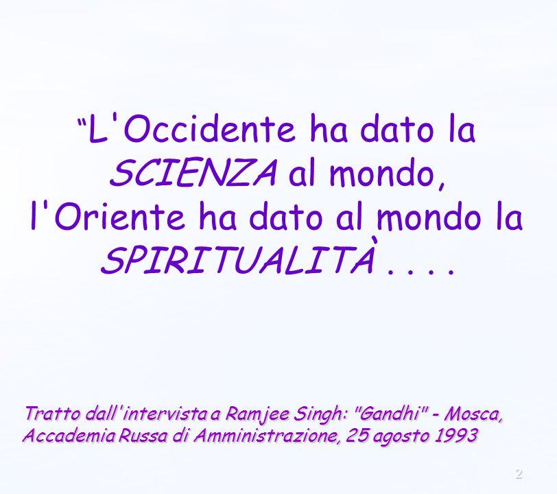 2 L Occidente ha dato la SCIENZA al mondo, l Oriente ha dato al mondo la SPIRITUALITÀ....