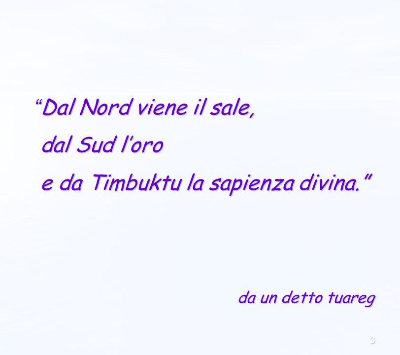 3 Dal Nord viene il sale, Dal Nord viene il sale, dal Sud loro dal Sud loro e da Timbuktu la sapienza divina.