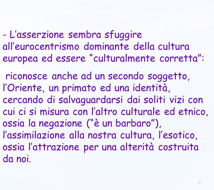 4 - Lasserzione sembra sfuggire alleurocentrismo dominante della cultura europea ed essere culturalmente corretta: riconosce anche ad un secondo sogge