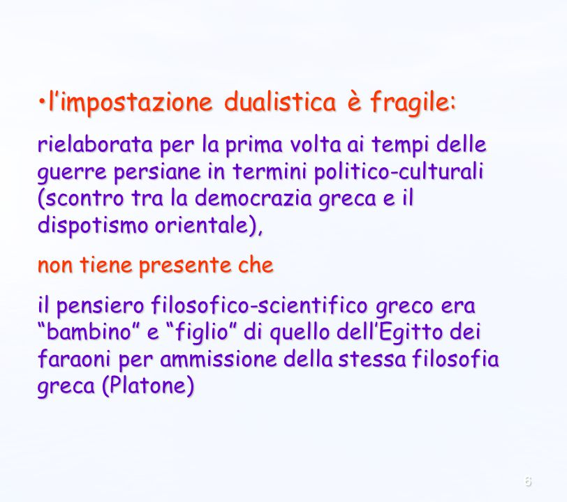 6 limpostazione dualistica è fragile:limpostazione dualistica è fragile: rielaborata per la prima volta ai tempi delle guerre persiane in termini poli