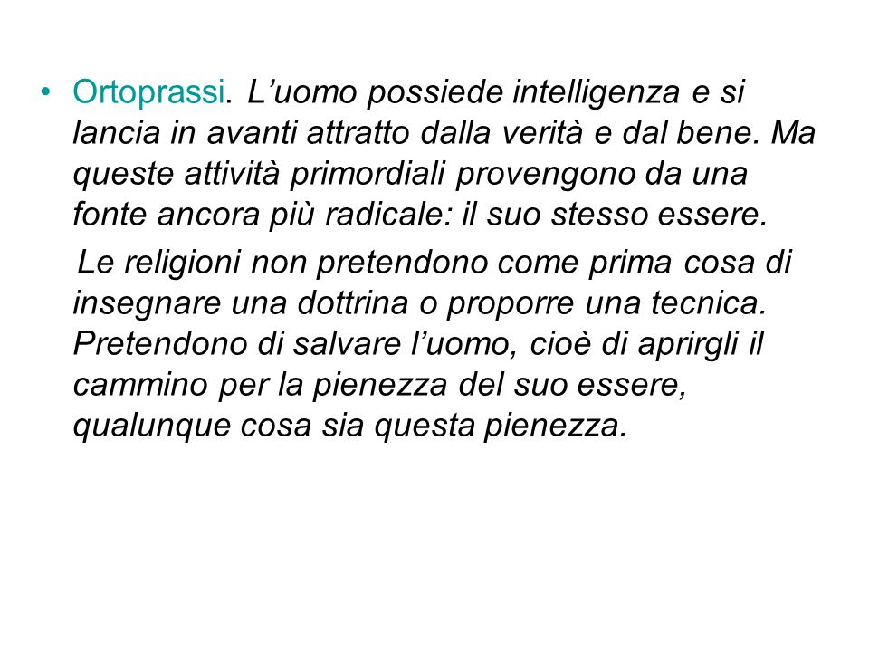 Ortoprassi.Luomo possiede intelligenza e si lancia in avanti attratto dalla verità e dal bene.