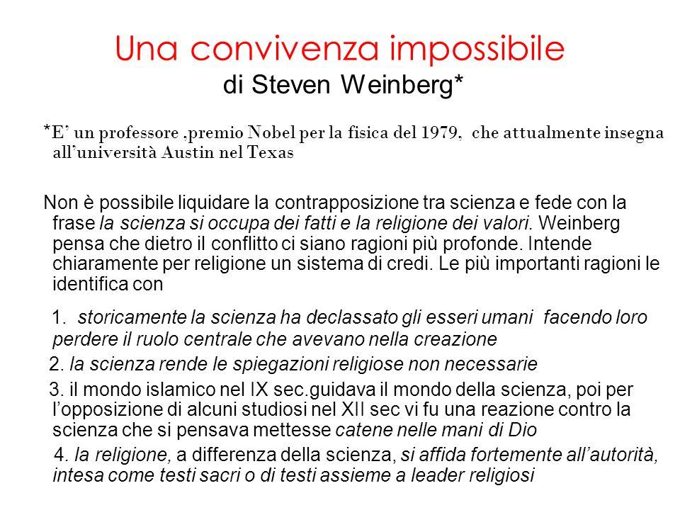 Una cosa però la scienza non può fare,come non può farla la religione, giustificare se stessa.