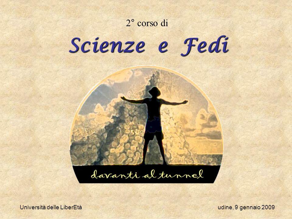 Università delle LiberEtà udine, 9 gennaio 2009 2° corso di Scienze e Fedi