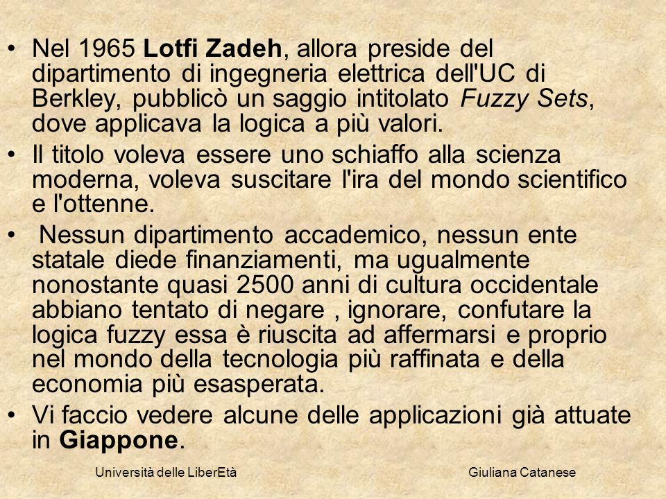 Università delle LiberEtà Giuliana Catanese Nel 1965 Lotfi Zadeh, allora preside del dipartimento di ingegneria elettrica dell'UC di Berkley, pubblicò