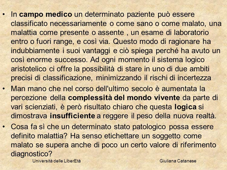 Università delle LiberEtà Giuliana Catanese In campo medico un determinato paziente può essere classificato necessariamente o come sano o come malato,