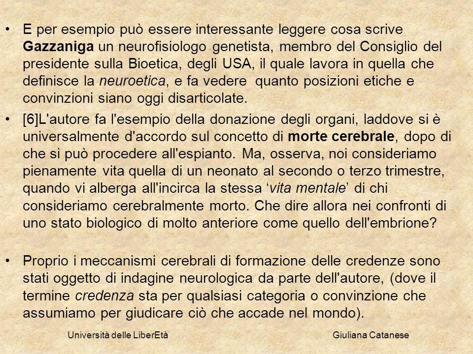 Università delle LiberEtà Giuliana Catanese E per esempio può essere interessante leggere cosa scrive Gazzaniga un neurofisiologo genetista, membro de