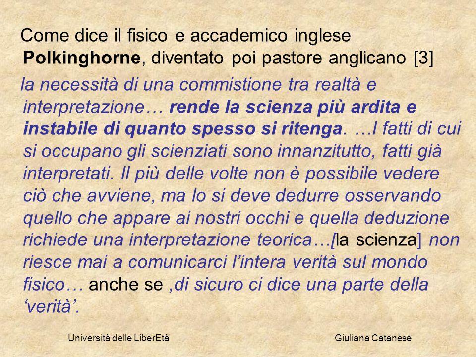 Università delle LiberEtà Giuliana Catanese Come dice il fisico e accademico inglese Polkinghorne, diventato poi pastore anglicano [3] la necessità di