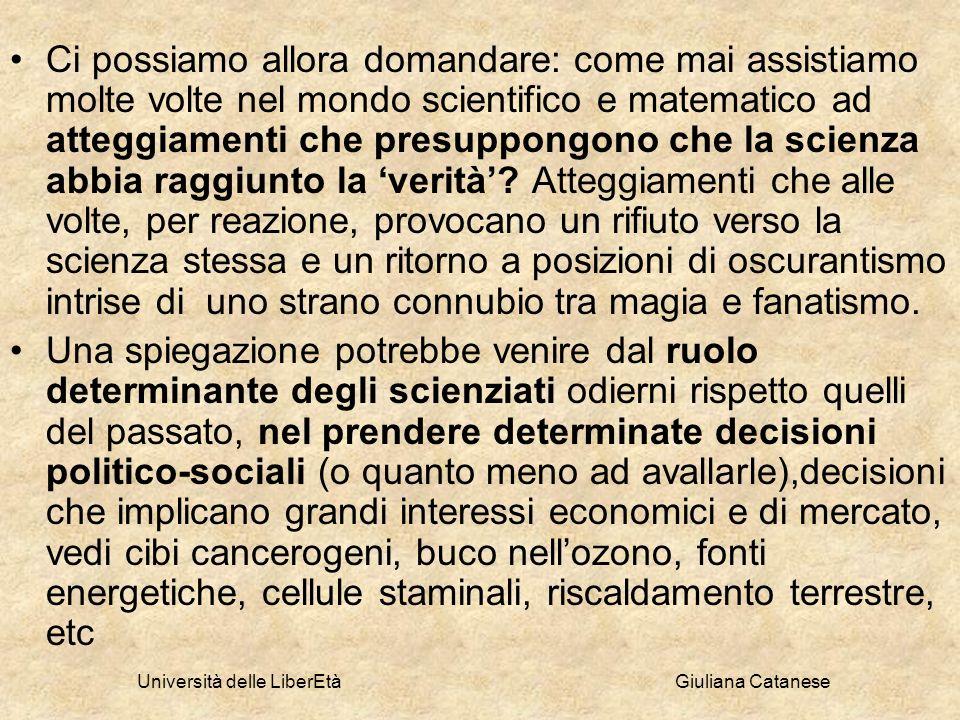 Università delle LiberEtà Giuliana Catanese Ci possiamo allora domandare: come mai assistiamo molte volte nel mondo scientifico e matematico ad attegg