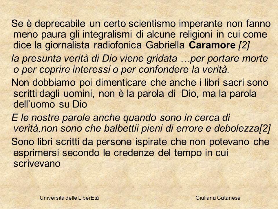 Università delle LiberEtà Giuliana Catanese Se è deprecabile un certo scientismo imperante non fanno meno paura gli integralismi di alcune religioni i