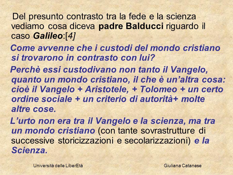 Università delle LiberEtà Giuliana Catanese Del presunto contrasto tra la fede e la scienza vediamo cosa diceva padre Balducci riguardo il caso Galile