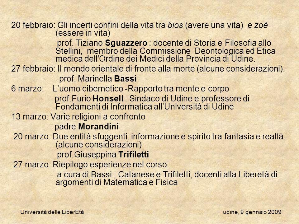 Università delle LiberEtà udine, 9 gennaio 2009 20 febbraio: Gli incerti confini della vita tra bios (avere una vita) e zoé (essere in vita) prof. Tiz