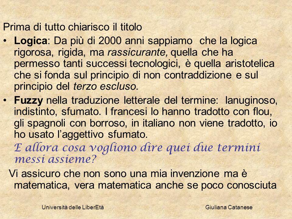 Università delle LiberEtà Giuliana Catanese In realtà c è sempre stata una opposizione filosofica alla fiducia in una logica binaria, che accetta solo realtà che si possono dividere rigorosamente o in A o nonA.