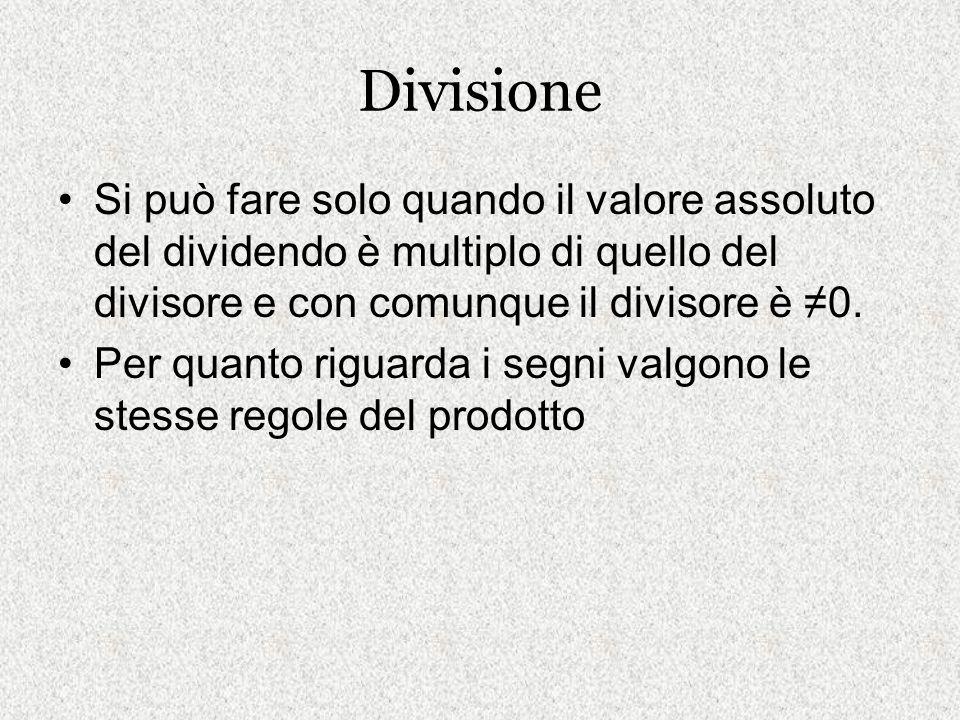 Divisione Si può fare solo quando il valore assoluto del dividendo è multiplo di quello del divisore e con comunque il divisore è 0. Per quanto riguar