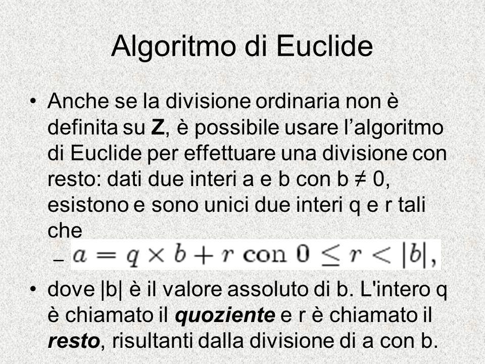 Algoritmo di Euclide Anche se la divisione ordinaria non è definita su Z, è possibile usare lalgoritmo di Euclide per effettuare una divisione con res