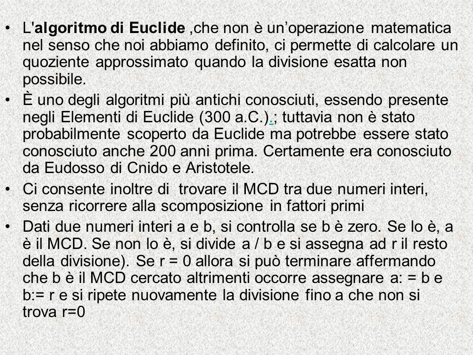 L'algoritmo di Euclide,che non è unoperazione matematica nel senso che noi abbiamo definito, ci permette di calcolare un quoziente approssimato quando