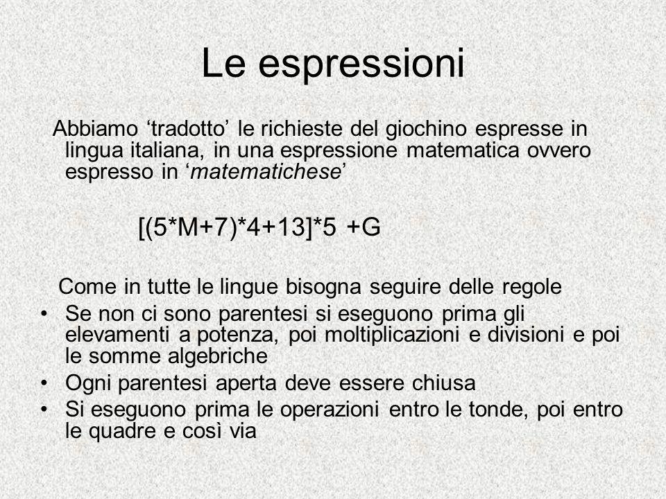 Le espressioni Abbiamo tradotto le richieste del giochino espresse in lingua italiana, in una espressione matematica ovvero espresso in matematichese