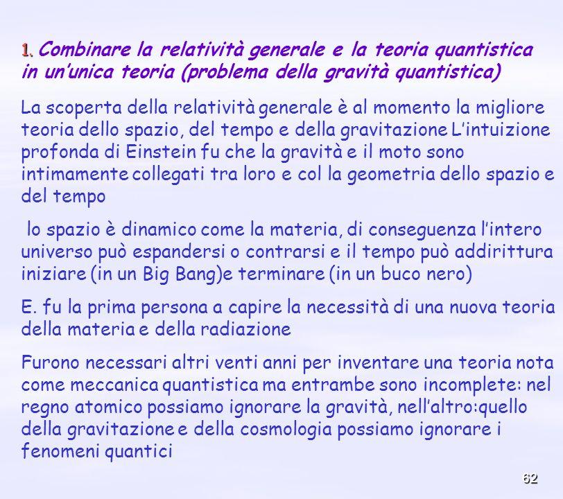 62 1. 1. Combinare la relatività generale e la teoria quantistica in ununica teoria (problema della gravità quantistica) La scoperta della relatività