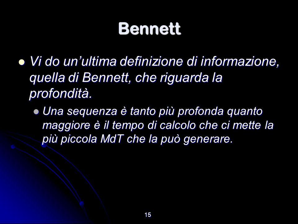 15 Bennett Vi do unultima definizione di informazione, quella di Bennett, che riguarda la profondità. Vi do unultima definizione di informazione, quel
