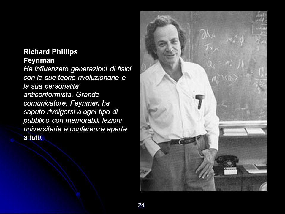 24 Richard Phillips Feynman Ha influenzato generazioni di fisici con le sue teorie rivoluzionarie e la sua personalita' anticonformista. Grande comuni