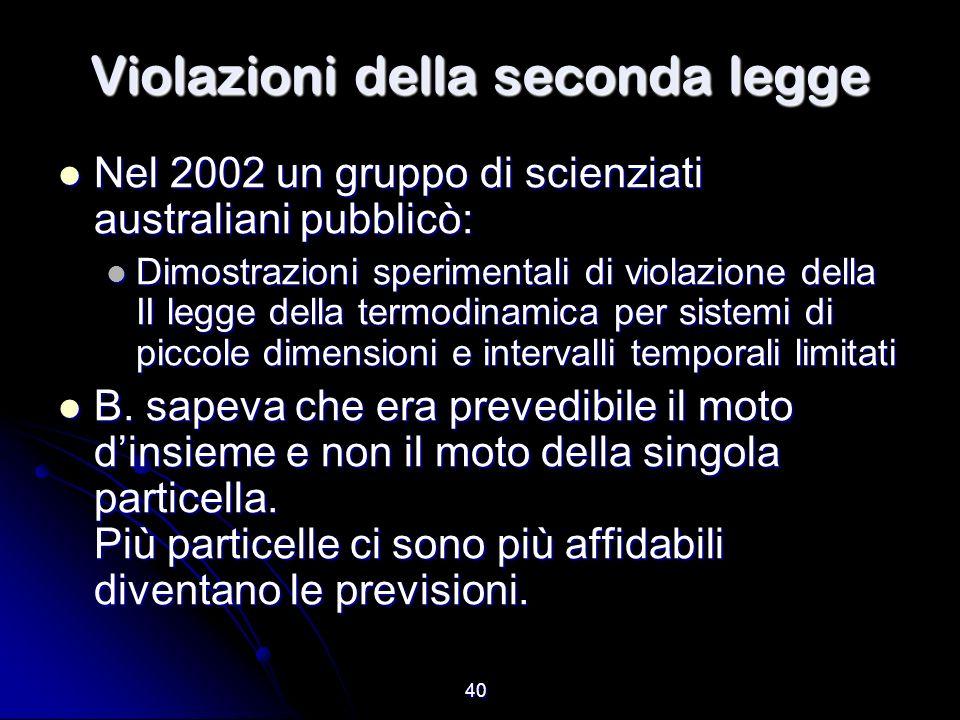 40 Violazioni della seconda legge Nel 2002 un gruppo di scienziati australiani pubblicò: Nel 2002 un gruppo di scienziati australiani pubblicò: Dimost