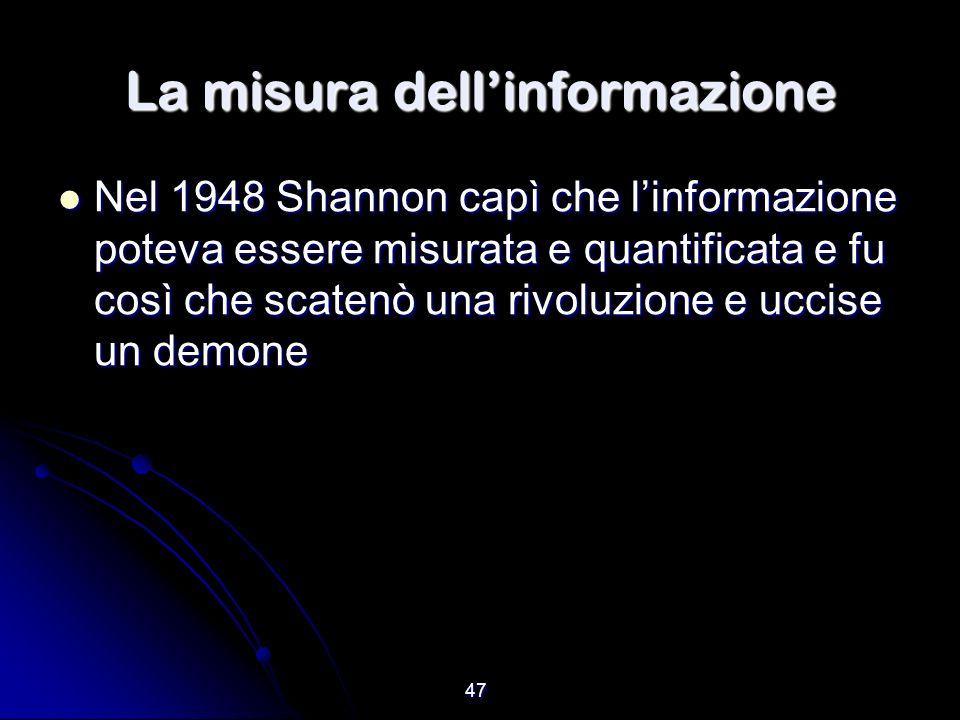 47 La misura dellinformazione Nel 1948 Shannon capì che linformazione poteva essere misurata e quantificata e fu così che scatenò una rivoluzione e uc